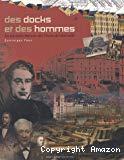 Des docks et des hommes. La véritable histoire des Docks de Marseille.