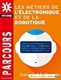 Les métiers de l'électronique et de la robotique