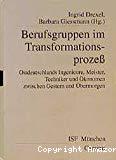 Berufsgruppen im Transformationsprozess. Ostdeutschlands Ingenieure, Meister, Techniker und Ökonomen zwischen Gestern und Übermorgen.