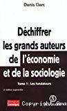 Déchiffrer les grands auteurs de l'économie et de la sociologie. Tome 1 : les fondateurs. Tome 2 : les héritiers.