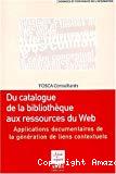 Du catalogue de la bibliothèque aux ressources du Web - Applications documentaires de la génération de liens contextuels.