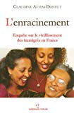 L'enracinement. Enquête sur le vieillissement des immigrés en France.