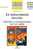 Le mouvement ouvrier : naissance et reconnaissance, XIXe-XXe siècles.