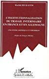 L'institutionnalisation du travail intérimaire en France et en Allemagne.