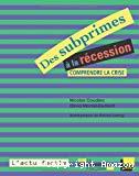 Des subprimes à la récession. Comprendre la crise.