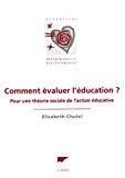 Comment évaluer l'éducation ? Pour une théorie sociale de l'action éducative.