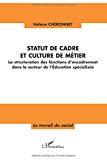 Statut de cadre et culture de métier. La structuration des fonctions d'encadrement dans le secteur de l'Education spécialisée.