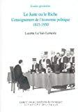 Le juste ou le riche : l'enseignement de l'économie politique 1815-1950.