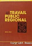 Le travail public régional.