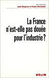 La France n'est-elle pas douée pour l'industrie ?