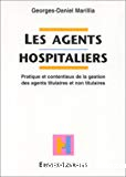 Les agents hospitaliers. Pratique et contentieux de la gestion des agents titulaires et non titulaires.