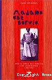 Madame est servie. Vivre au service de la noblesse et de la bourgeoisie (1900-1995).