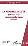 La mémoire apaisée. Au long des routes de l'éducation populaire et de l'enseignement agricole. 1928-2001.