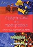Voyage au coeur de la matière plastique. Les microstructures des polymères.
