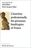 L'insertion professionnelle des personnes handicapées en France. Bilan et avenir d'un demi-siècle d'expérience.
