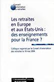 Les retraites en Europe et aux Etats-Unis : des enseignements pour la France ?. Colloque organisé par le Conseil d'orientation des retraites le 18 mai 2004.
