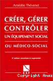 Créer, gérer, contrôler un équipement social ou médico-social.