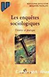 Les enquêtes sociologiques. Théories et pratique.