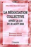 La négociation collective après la loi du 20 août 2008. Nouveaux acteurs, nouveaux accords.