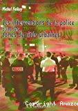 Les interventions de la police dans les zones des cités urbaines.
