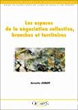 Les espaces de la négociation collective, branches et territoires.