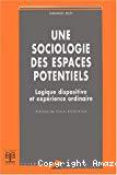 Une sociologie des espaces potentiels. Logique dispositive et expérience ordinaire.