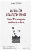 Les espaces de la Net-économie : clusters TIC et aménagement numérique des territoires.