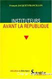Instituteurs avant la République. La profession d'instituteur et ses représentations de la monarchie de Juillet au second Empire.