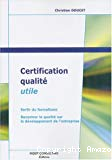 Certification qualité utile : sortir du formalisme, recentrer la qualité sur le développement de l'entreprise.