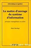 Le maître d'ouvrage du système d'information. Principes managériaux en action.