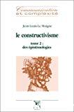 Le constructivisme. Tome 2 : des épistémologies.
