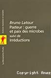 Pasteur : guerre et paix des microbes suivi de Irréductions.