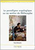 Le paradigme ergologique ou un métier de Philosophe.