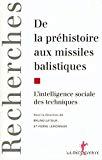 De la préhistoire aux missiles balistiques. L'intelligence sociale des techniques.