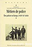 Métiers de police : être policier en Europe, XVIIIe-XXe siècle.