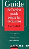 Guide de l'action sociale contre les exclusions. Champ et définitions. Concepts et enjeux. Outils et dispositifs.