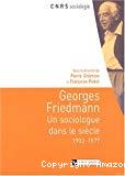 Georges Friedmann : un sociologue dans le siècle : 1902-1977.