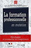 La formation professionnelle en mutation. Développer et reconnaître les compétences.