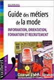 Guide des métiers de la mode : information, orientation, formation et recrutement.