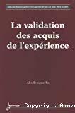 La validation des acquis de l'expérience.