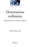 Dominations ordinaires. Explorations de la condition moderne.