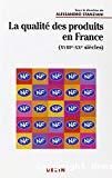 La qualité des produits en France. (XVIIIe-XXe siècles).
