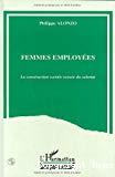 Femmes employées : la construction sociale sexuée du salariat.