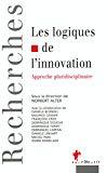 Les logiques de l'innovation : approche pluridisciplinaire.