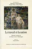 Le travail et la nation. Histoire croisée de la France et l'Allemagne.