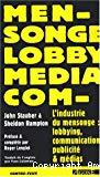 L'industrie du mensonge : lobbying, communication, publicité et médias.