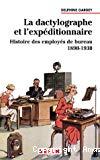 La dactylographe et l'expéditionnaire. Histoire des employés de bureau 1890-1930.