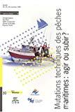 Mutations techniques des pêches maritimes : agir ou subir ? Evolution des systèmes techniques et sociaux.