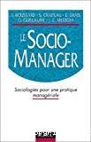 Le socio-manager. Sociologies pour une pratique managériale.