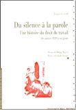 Du silence à la parole : une histoire du droit du travail : des années 1830 à nos jours.